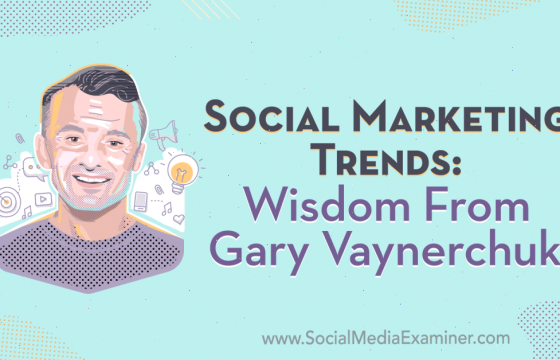 Social Marketing Trends: Wisdom From Gary Vaynerchuk