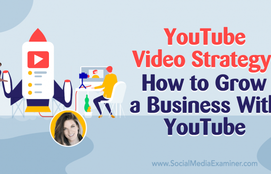 YouTube Video Strategy: How to Grow a Business With YouTube