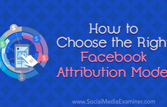 How to Choose the Right Facebook Attribution Model