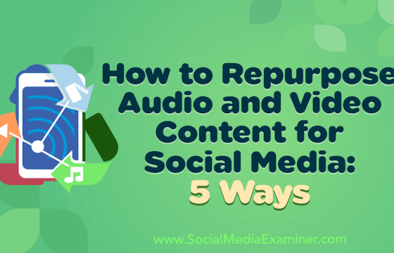 How to Repurpose Audio and Video Content for Social Media: 5 Ways