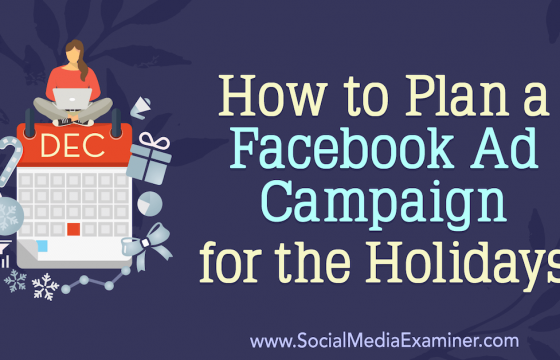How to Plan a Facebook Ad Campaign for the Holidays