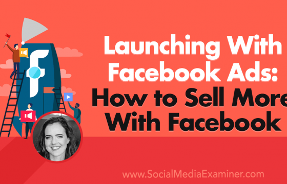 Launching With Facebook Ads: How to Sell More With Facebook