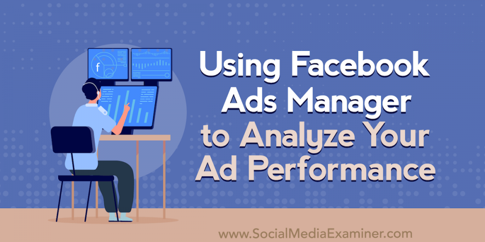 Using Facebook Ads Manager to Analyze Your Ad Performance