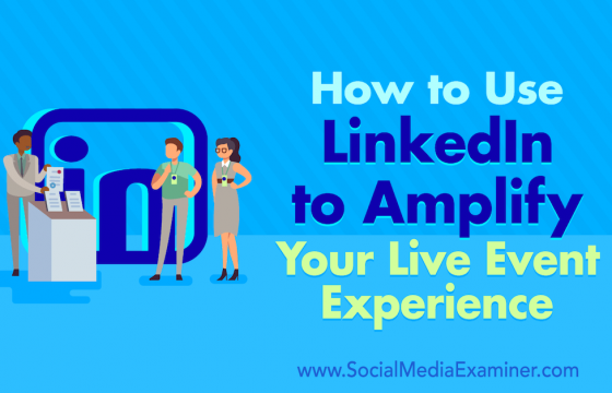 How to Use LinkedIn to Amplify Your Live Event Experience