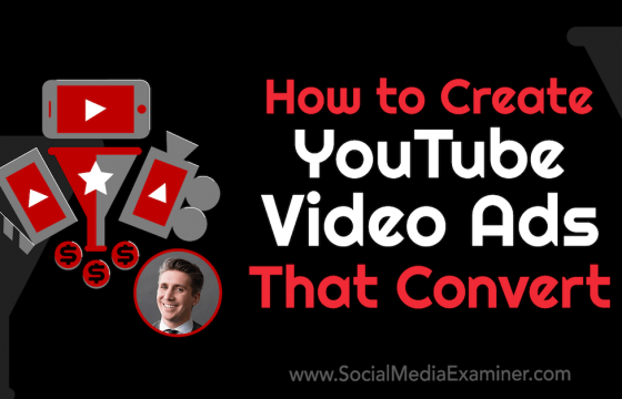 How to Create YouTube Video Ads That Convert