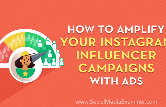 How to Amplify Your Instagram Influencer Campaigns With Ads