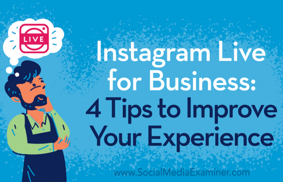 Instagram Live for Business: 4 Tips to Improve Your Experience