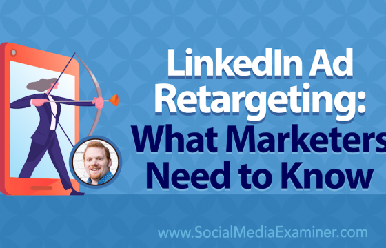 LinkedIn Ad Retargeting: What Marketers Need to Know