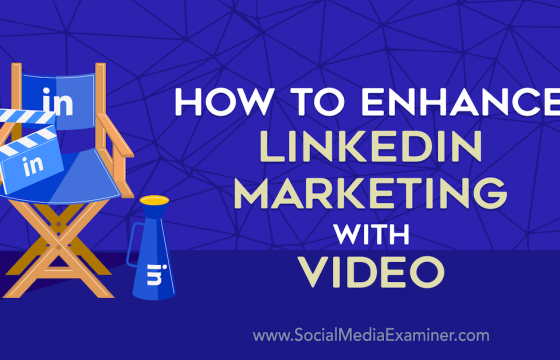 How to Enhance LinkedIn Marketing With Video
