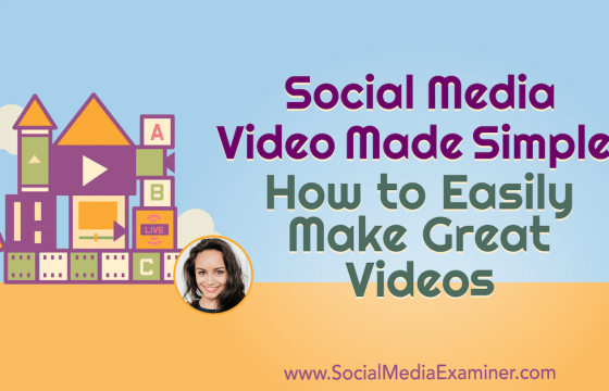Social Media Video Made Simple: How to Easily Make Great Videos
