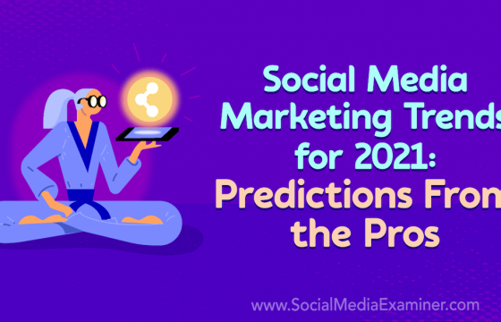 Social Media Marketing Trends for 2021: Predictions From the Pros