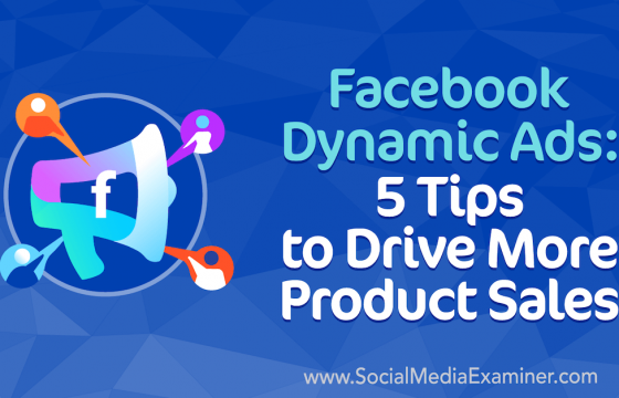 Facebook Dynamic Ads: 5 Tips to Drive More Product Sales